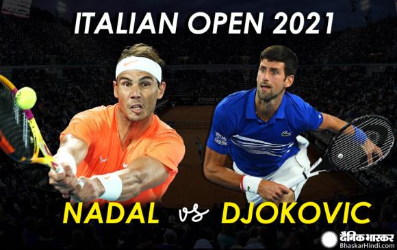 Italian open 2021: स्पेन के राफेल नडाल से फाइनल में भिड़ेंगे सर्बिया के नोवाक जोकोविक